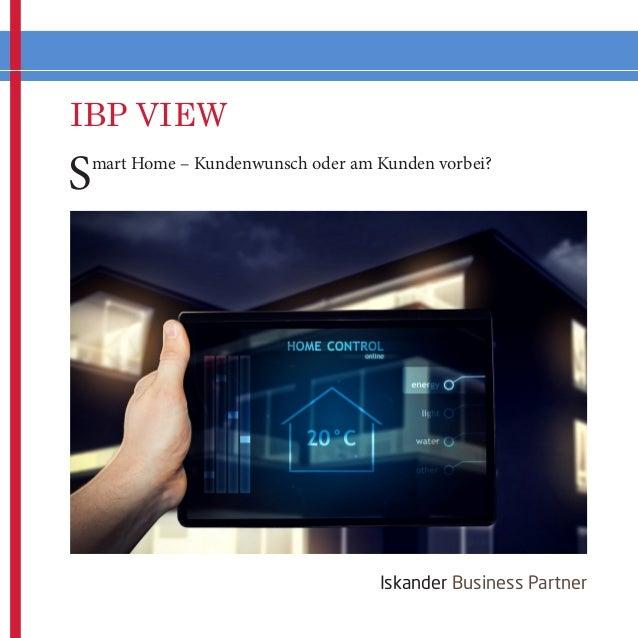 IBP VIEW  Iskander Business Partner  Smart Home – Kundenwunsch oder am Kunden vorbei?
