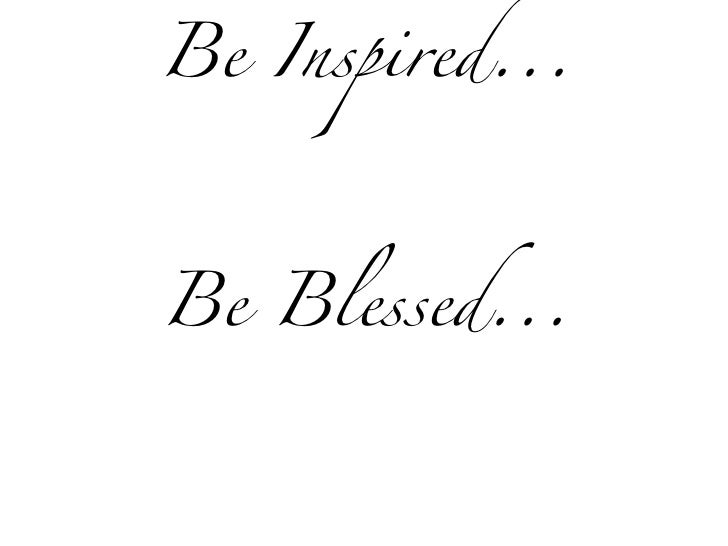 Be Inspired... Be Blessed...
