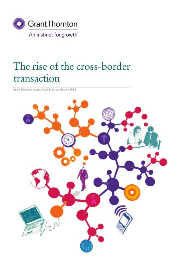 The rise of the cross-bordertransactionGrant Thornton International Business Report 2013