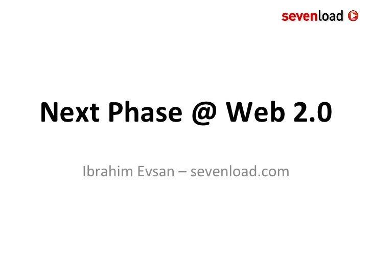 Next Phase @ Web 2.0 Ibrahim Evsan – sevenload.com