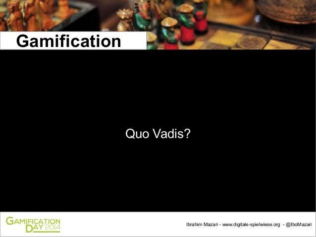 Gamification  Quo Vadis?  1  Ibrahim Mazari - www.digitale-spielwiese.org - @IboMazari