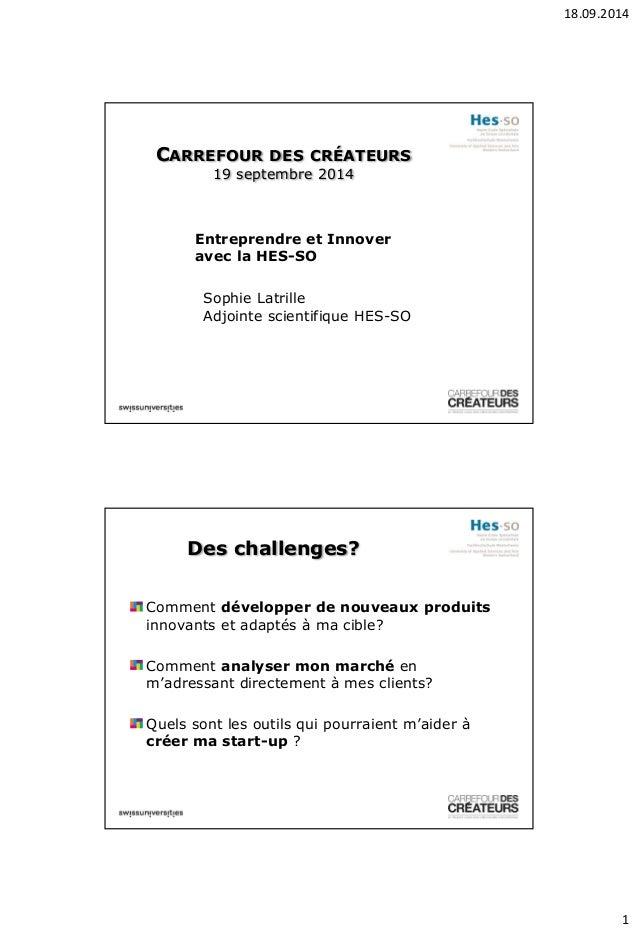 18.09.2014  1  CARREFOUR DES CRÉATEURS 19 septembre 2014  Sophie Latrille  Adjointe scientifique HES-SO  Entreprendre et I...
