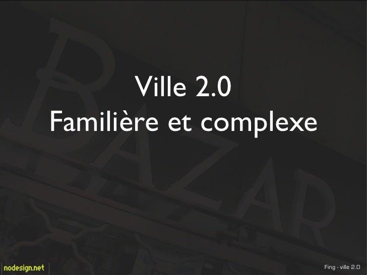 Ville 2.0 Familière et complexe                            Fing - ville 2.0
