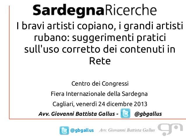 Avv. Giovanni Battista Gallus@gbgallus I bravi artisti copiano, i grandi artisti rubano: suggerimenti pratici sull'uso cor...
