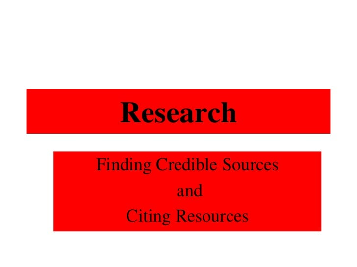 Research<br />Finding Credible Sources<br /> and<br />Citing Resources<br />