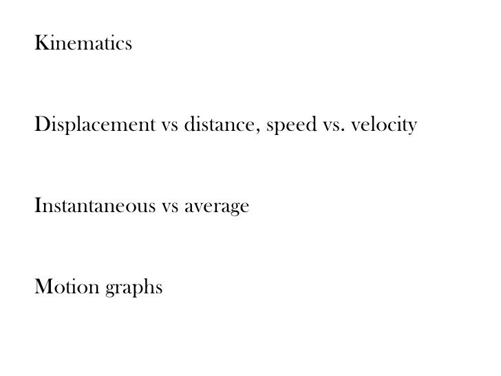 KinematicsDisplacement vs distance, speed vs. velocityInstantaneous vs averageMotion graphs