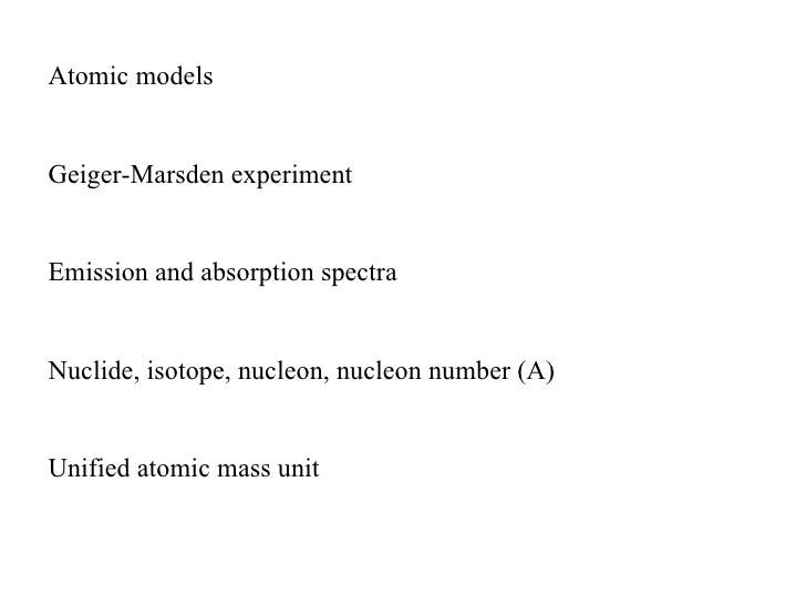 Atomic modelsGeiger-Marsden experimentEmission and absorption spectraNuclide, isotope, nucleon, nucleon number (A)Unified ...