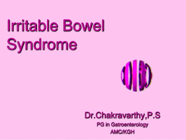 Irritable BowelSyndromeDr.Chakravarthy,P.SPG in GatroenterologyAMC/KGH
