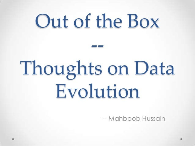Out of the Box--Thoughts on DataEvolution-- Mahboob Hussain