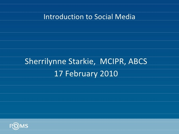 Introduction to Social Media Sherrilynne Starkie,  MCIPR, ABCS 17 February 2010