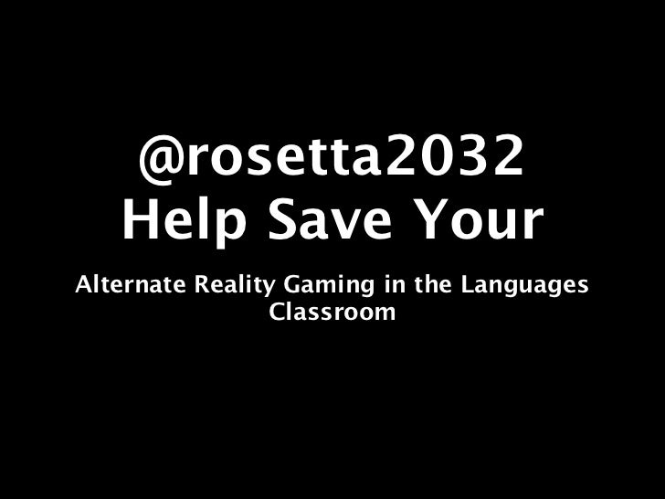 @rosetta2032   Help Save YourAlternate Reality Gaming in the Languages                Classroom