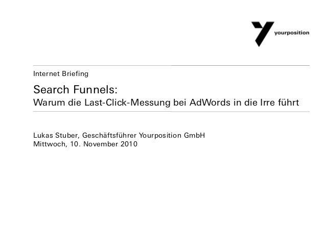 Search Funnels: Warum die Last-Click-Messung bei AdWords in die Irre führt Lukas Stuber, Geschäftsführer Yourposition GmbH...