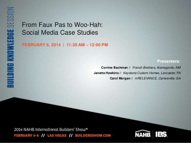 From Faux Pas to Woo-Hah: Social Media Case Studies FEBRUARY 6, 2014 | 11:30 AM – 12:00 PM  Presenters: Corrine Bachman //...