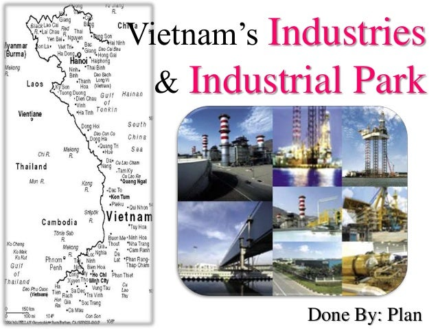 Vietnam's Industries & Industrial Park Done By: Plan