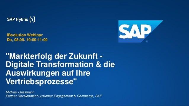"""""""Markterfolg der Zukunft - Digitale Transformation & die Auswirkungen auf Ihre Vertriebsprozesse"""" Michael Gassmann Partner..."""