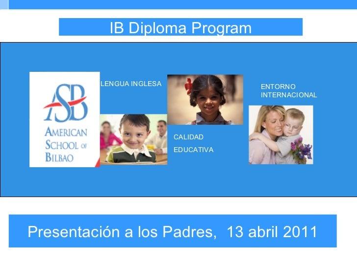 Presentación a los Padres,  13 abril 2011 IB Diploma Program