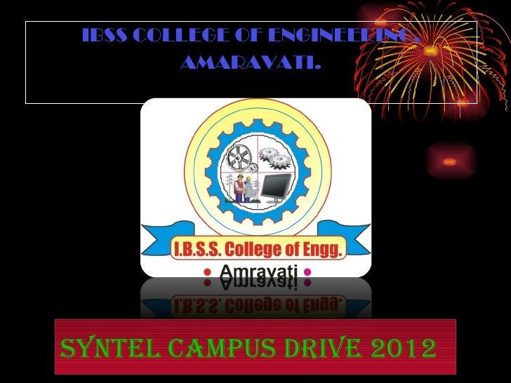 <ul><li>IBSS COLLEGE OF ENGINEERING, </li></ul><ul><li>AMARAVATI. </li></ul>Syntel campus drive 2012
