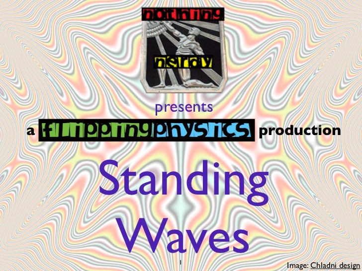 presentsa                production    Standing     Waves         1                    Image: Chladni design