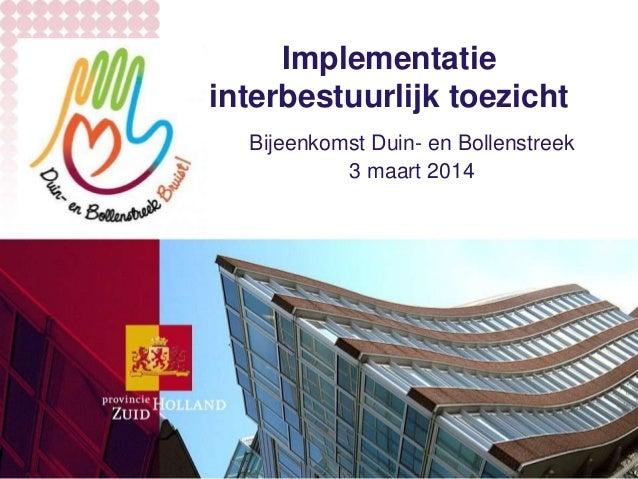Implementatie interbestuurlijk toezicht Bijeenkomst Duin- en Bollenstreek 3 maart 2014