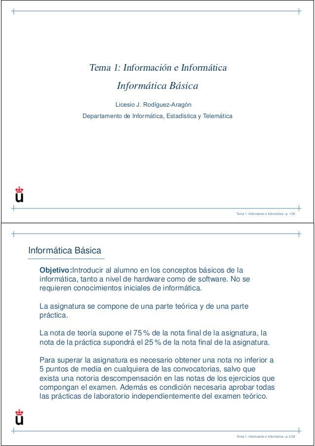 Tema 1: Información e Informática  Informática Básica Licesio J. Rodíguez-Aragón ´ ´ Departamento de Informatica, Estad´st...