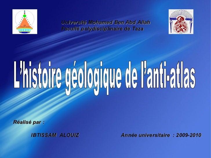 L'histoire géologique de l'anti-atlas Université Mohamed Ben Abd Allah Faculté polydisciplinaire de Taza Année universitai...