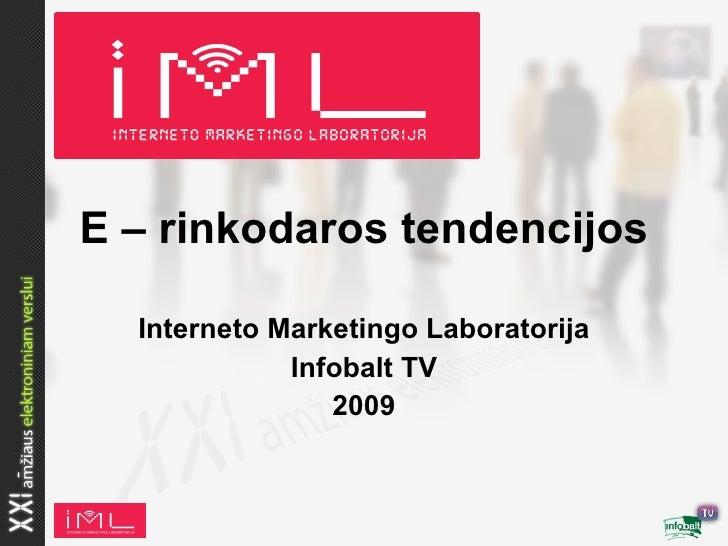 E – rinkodaros tendencijos    Interneto Marketingo Laboratorija              Infobalt TV                 2009
