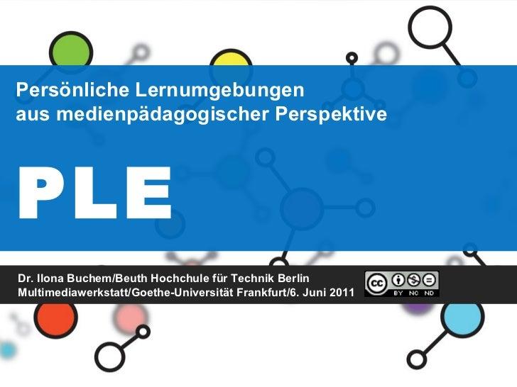 Persönliche Lernumgebungen aus medienpädagogischer Perspektive PLE   Dr. Ilona Buchem/Beuth Hochchule für Technik Berlin M...