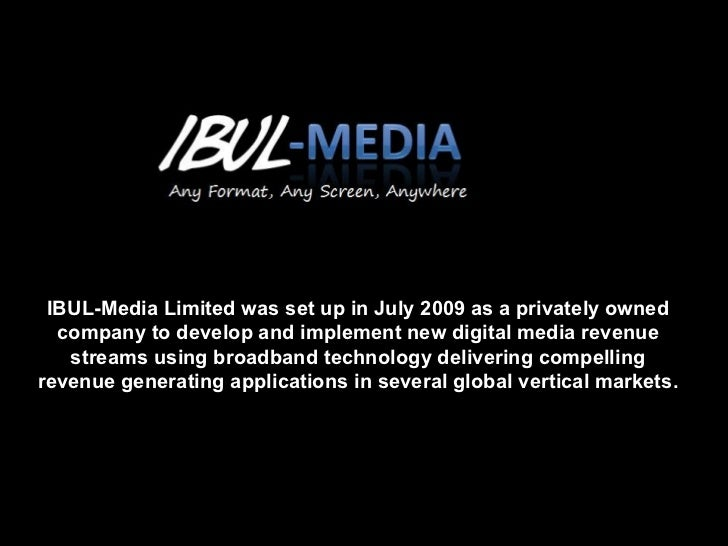 IBUL-Media Limited was set up in July 2009 as a privately owned company to develop and implement new digital media revenue...