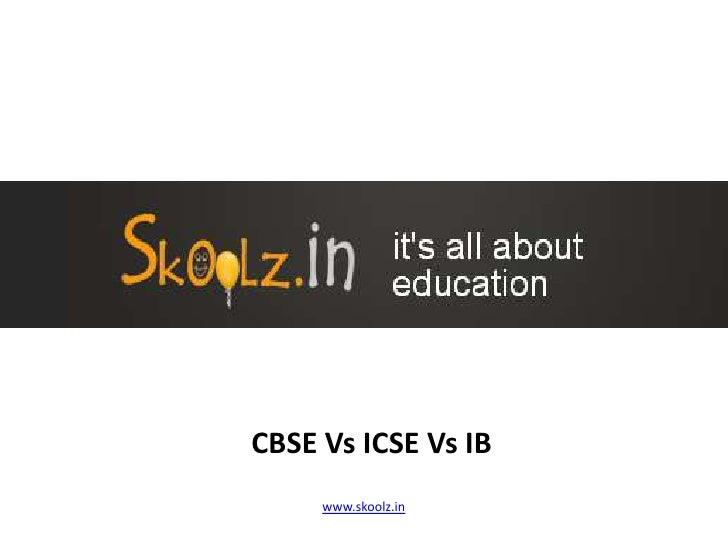 CBSE Vs ICSE Vs IB Schools<br />www.skoolz.in<br />