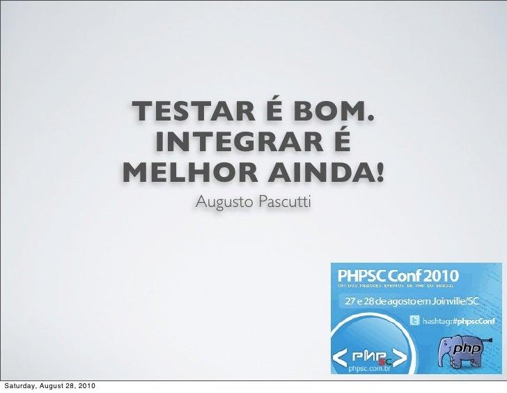 TESTAR É BOM.                              INTEGRAR É                             MELHOR AINDA!                           ...
