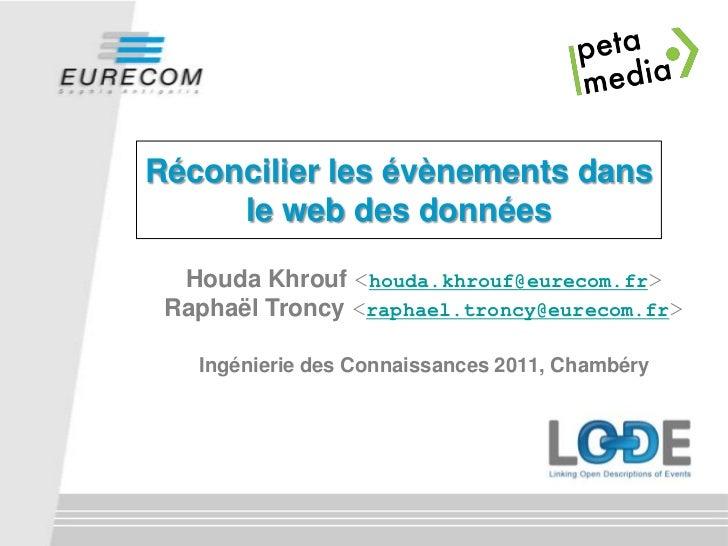 Réconcilier les évènements dans le web des données<br />HoudaKhrouf<houda.khrouf@eurecom.fr><br />RaphaëlTroncy<raphael.tr...