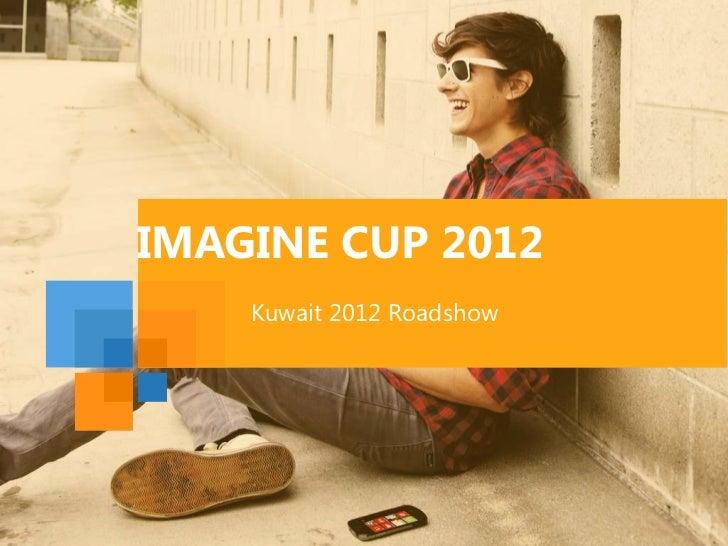 IMAGINE CUP 2012    Kuwait 2012 Roadshow