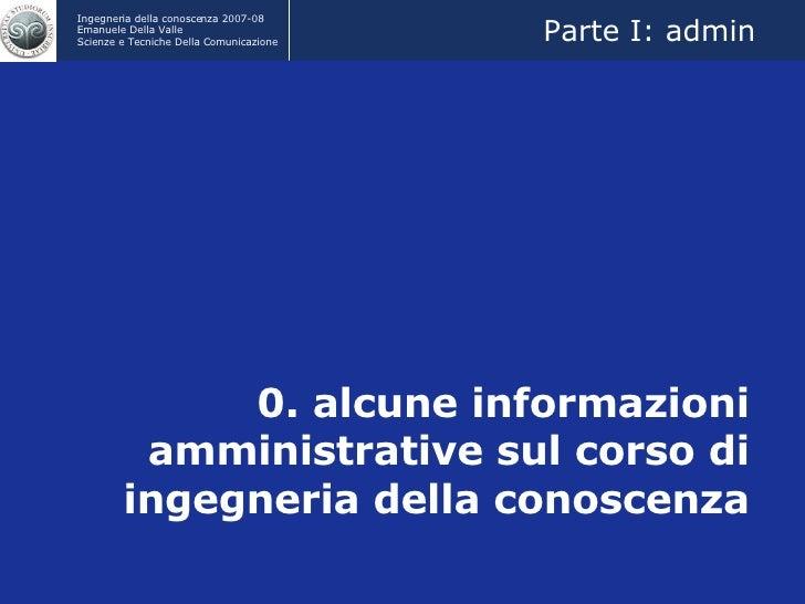 0. alcune informazioni amministrative sul corso di ingegneria della conoscenza Parte I: admin