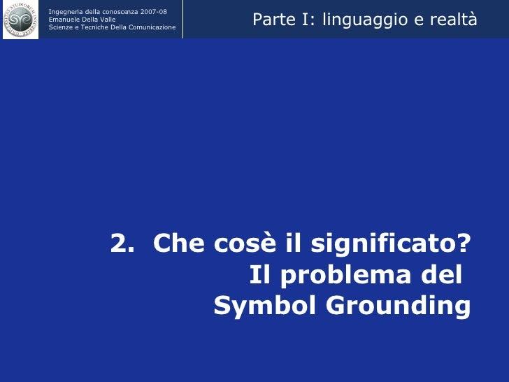 2.  Che cosè il significato? Il problema del  Symbol Grounding Parte I: linguaggio e realtà