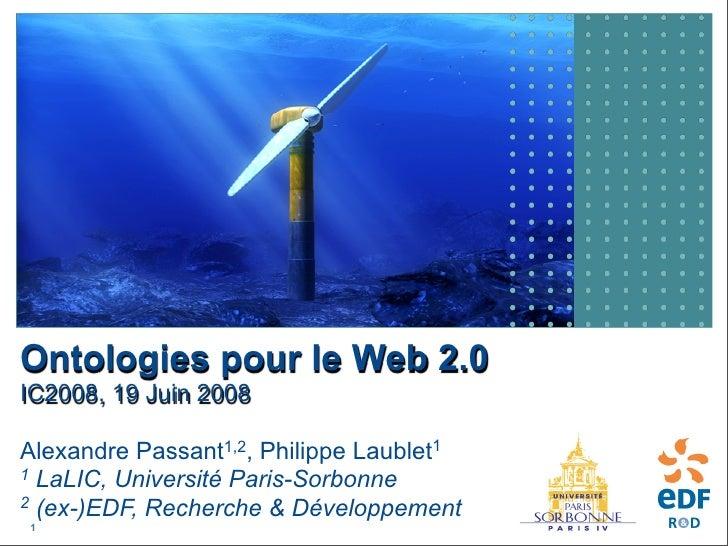 Ontologies pour le Web 2.0 IC2008, 19 Juin 2008  Alexandre Passant1,2, Philippe Laublet1 1 LaLIC, Université Paris-Sorbonn...