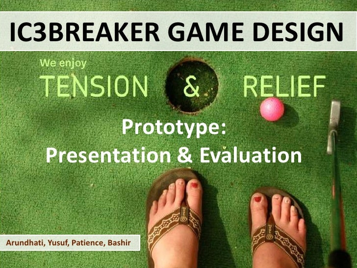 IC3BREAKER GAME DESIGN<br />Prototype: Presentation & Evaluation <br />Arundhati, Yusuf, Patience, Bashir<br />