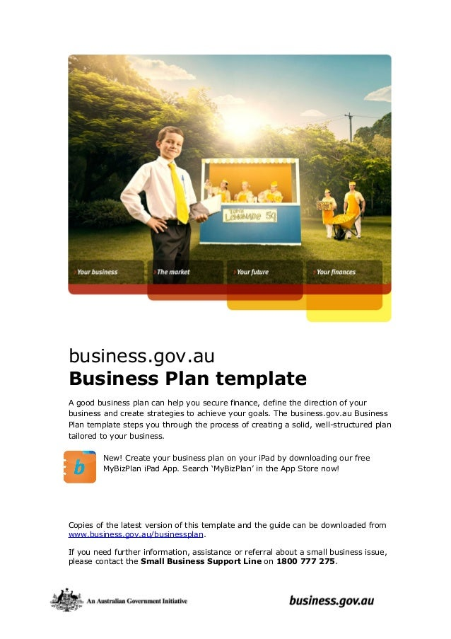 business.gov.au Business Plan template A good business plan can help you secure finance, define the direction of your busi...