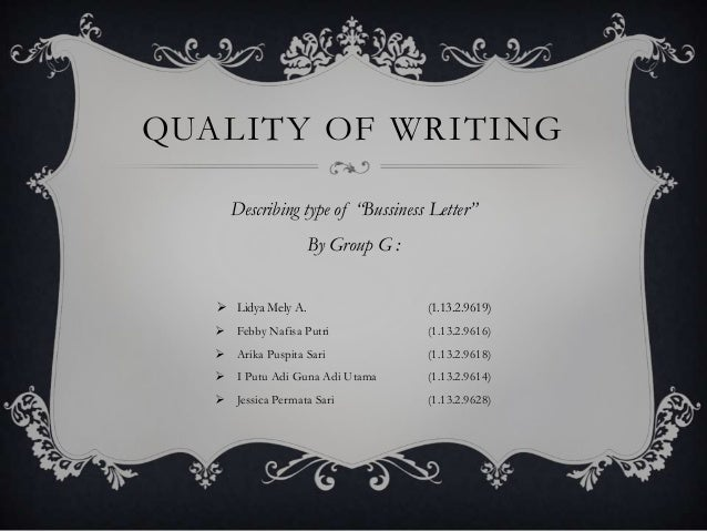"""QUALITY OF WRITING Describing type of """"Bussiness Letter"""" By Group G :  Lidya Mely A.  (1.13.2.9619)   Febby Nafisa Putri..."""