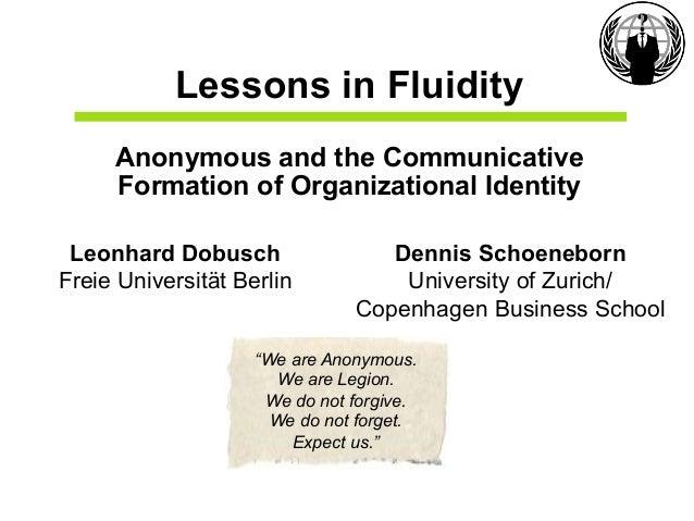 Lessons in FluidityAnonymous and the CommunicativeFormation of Organizational IdentityLeonhard DobuschFreie Universität Be...