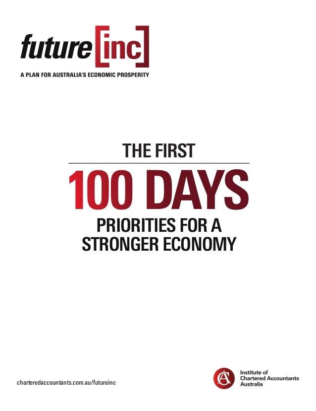 charteredaccountants.com.au/futureinc 100 days the first PRIORITIES FOR A STRONGER ECONOMY