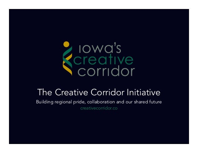 The Creative Corridor InitiativeBuilding regional pride, collaboration and our shared future                     creativec...