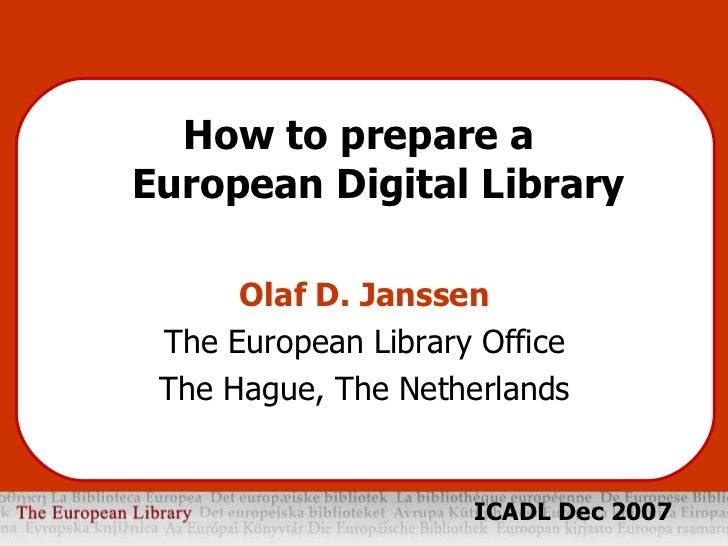 <ul><li>How to prepare a  European Digital Library </li></ul><ul><li>Olaf D. Janssen </li></ul><ul><li>The European Librar...