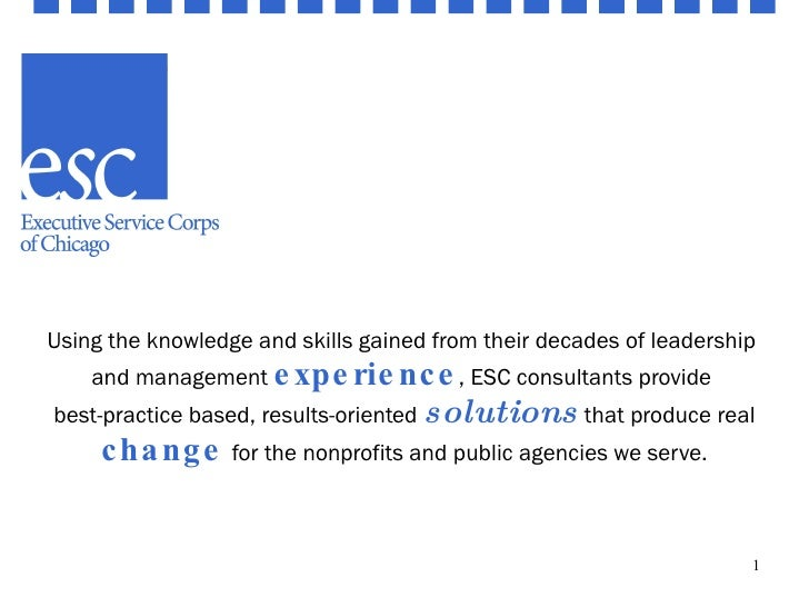 Using the knowledge and skills gained from their decades of leadership  and management  experience , ESC consultants provi...