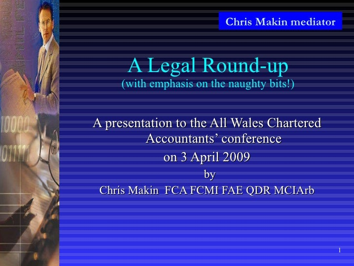 A Legal Round-up (with emphasis on the naughty bits!) <ul><li>A presentation to the All Wales Chartered Accountants' confe...