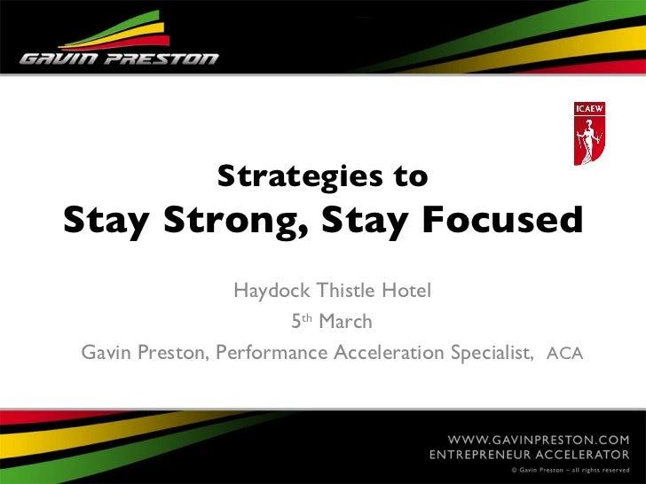 Strategies toStay Strong, Stay Focused                 Haydock Thistle Hotel                      5th MarchGavin Preston, ...