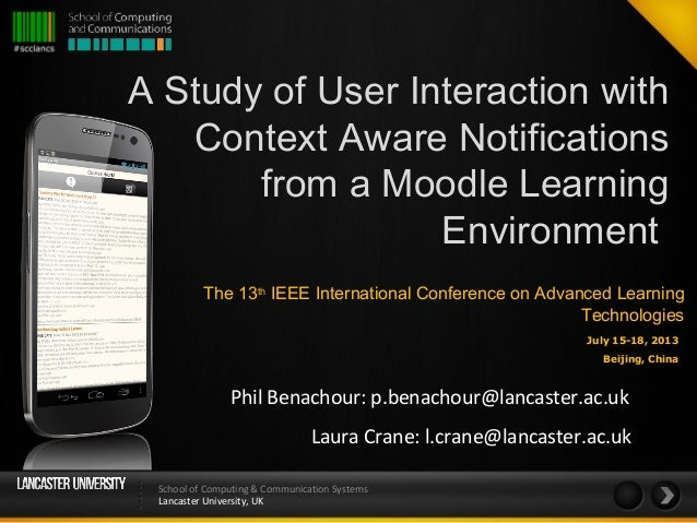 School of Computing & Communication Systems Lancaster University, UK A Study of User Interaction with Context Aware Notifi...