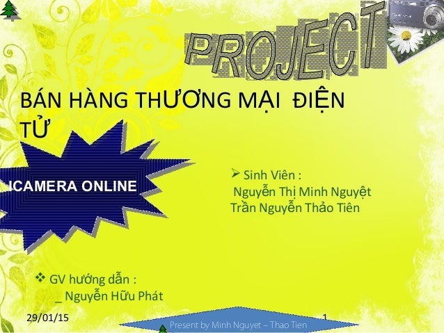 29/01/15 1 Present by Minh Nguyet – Thao Tien BÁN HÀNG TH NG M I ĐI NƯƠ Ạ Ệ TỬ ICAMERA ONLINEICAMERA ONLINE  GV h ng d n ...