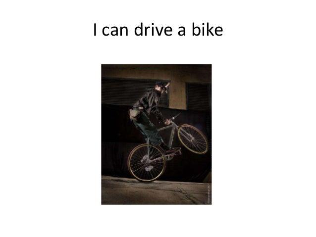 I can drive a bike