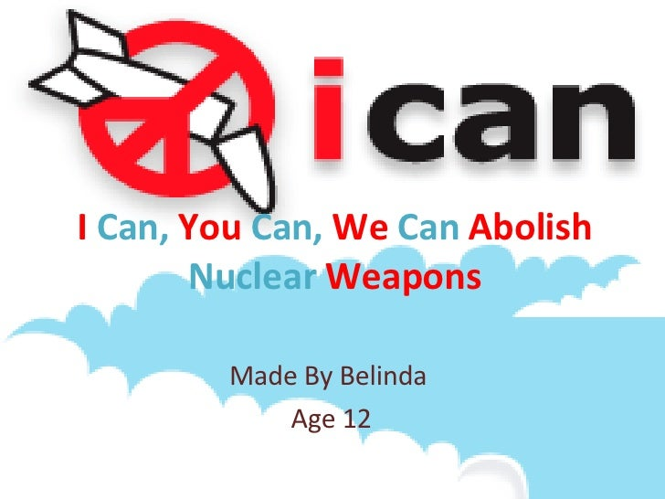 I  Can,  You  Can,  We  Can  Abolish  Nuclear  Weapons Made By Belinda  Age 12