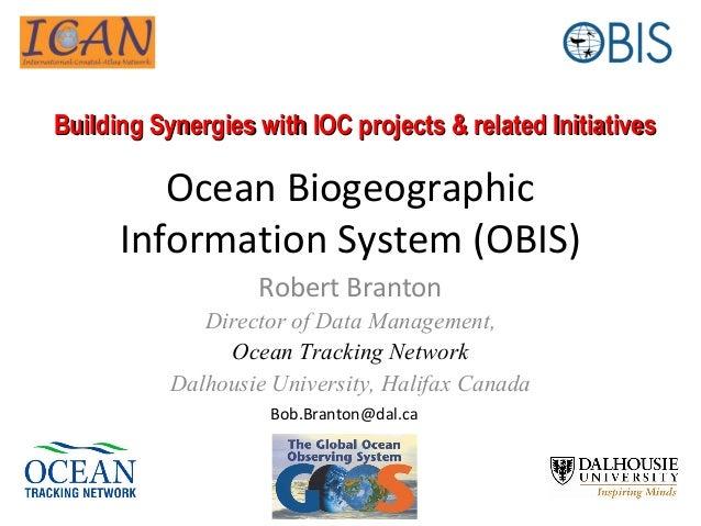 Ocean BiogeographicInformation System (OBIS)Robert BrantonDirector of Data Management,Ocean Tracking NetworkDalhousie Univ...